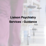 Liaison Psychiatry Services - Guidance