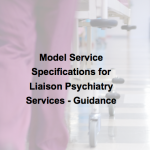 Model Service Specifications for Liaison Psychiatry Services - Guidance