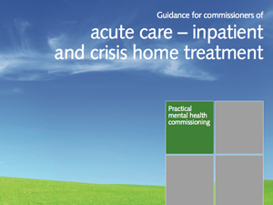 Guidance for commissioners of acute care - inpatient and crisis home treatment