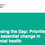 Closing the Gap: priorities for essential change in mental health