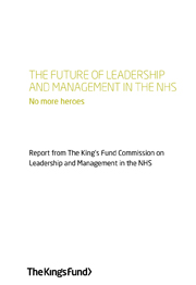 The future of leadership and management in the NHS. No more heroes